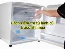 Cách kiểm tra tủ lạnh cũ